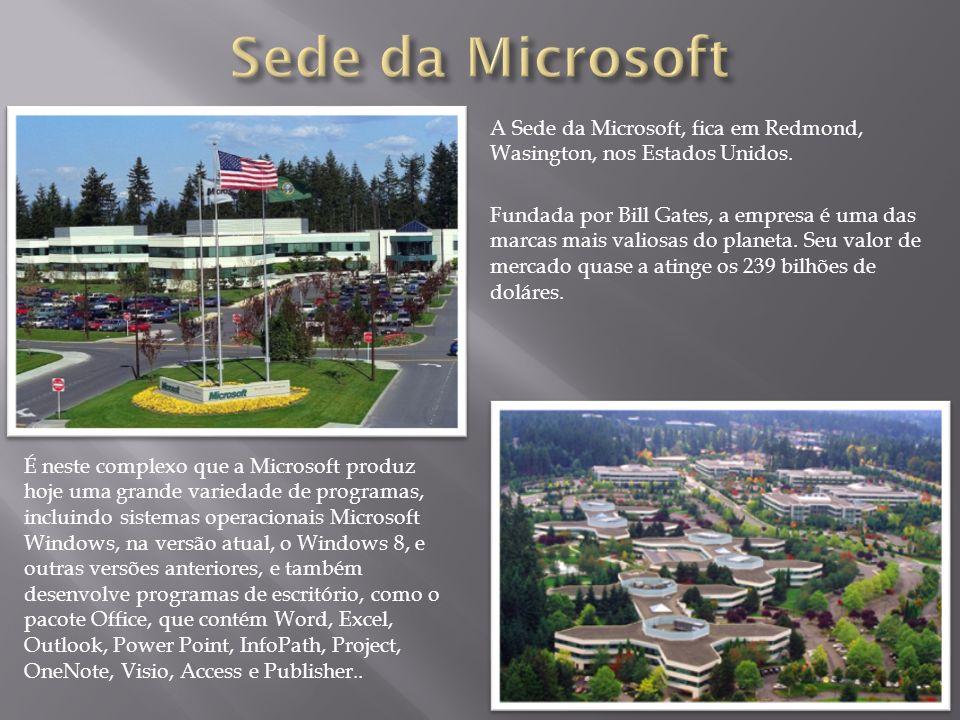A Sede da Microsoft, fica em Redmond, Wasington, nos Estados Unidos. Fundada por Bill Gates, a empresa é uma das marcas mais valiosas do planeta. Seu
