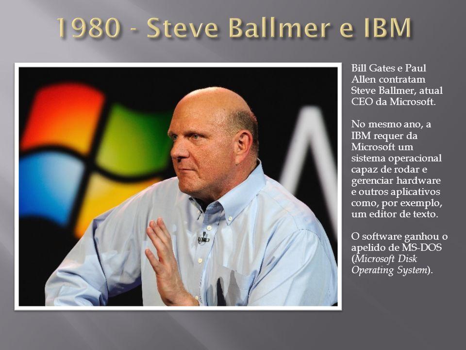 Bill Gates e Paul Allen contratam Steve Ballmer, atual CEO da Microsoft. No mesmo ano, a IBM requer da Microsoft um sistema operacional capaz de rodar