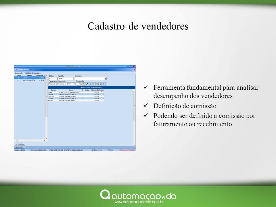 Cadastro de vendedores Ferramenta fundamental para analisar desempenho dos vendedores Definição de comissão Podendo ser definido a comissão por fatura