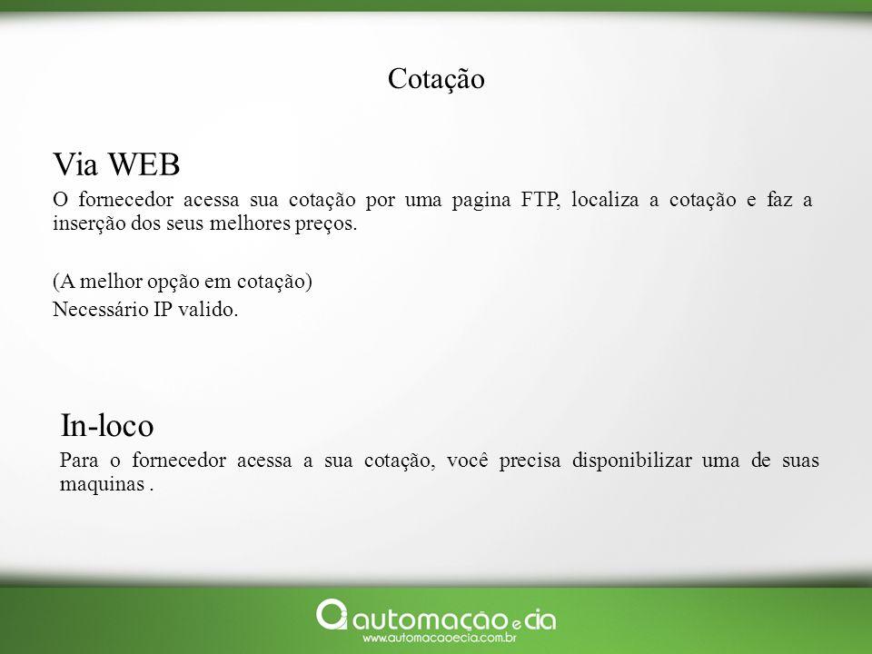 Cotação Via WEB O fornecedor acessa sua cotação por uma pagina FTP, localiza a cotação e faz a inserção dos seus melhores preços. (A melhor opção em c