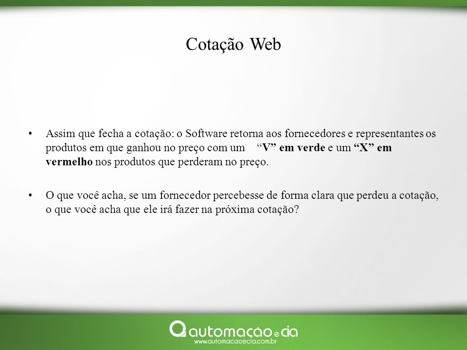 Cotação Web Assim que fecha a cotação: o Software retorna aos fornecedores e representantes os produtos em que ganhou no preço com um V em verde e um