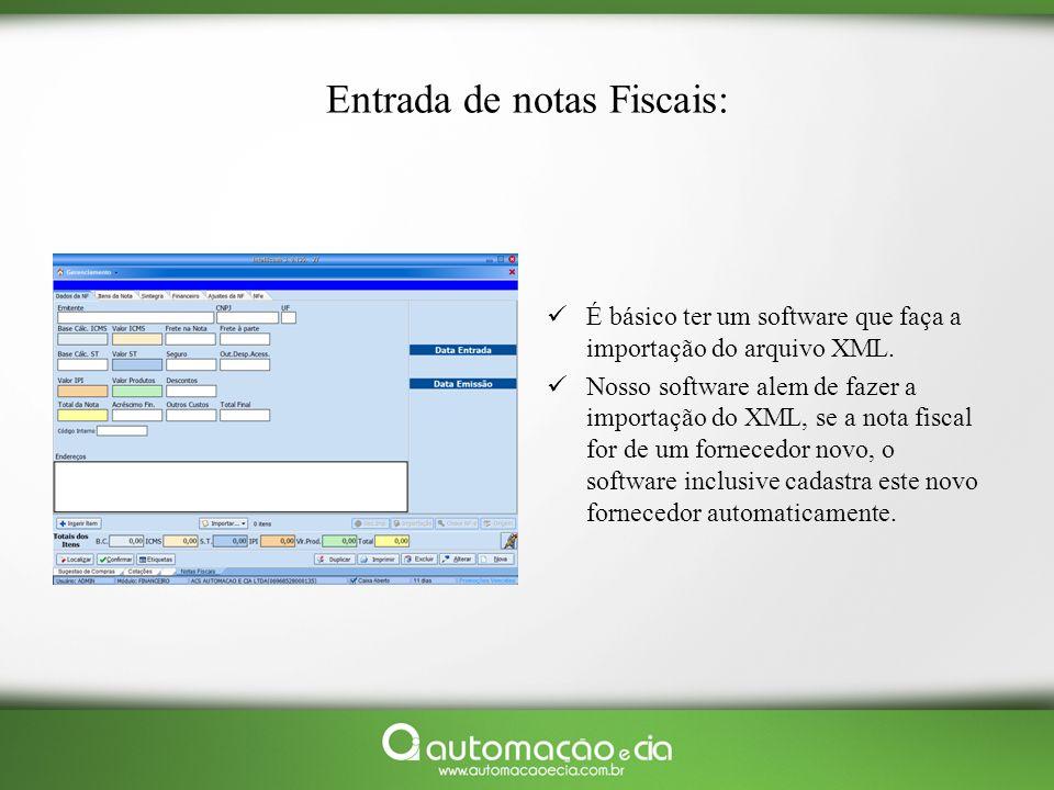 Entrada de notas Fiscais: É básico ter um software que faça a importação do arquivo XML. Nosso software alem de fazer a importação do XML, se a nota f