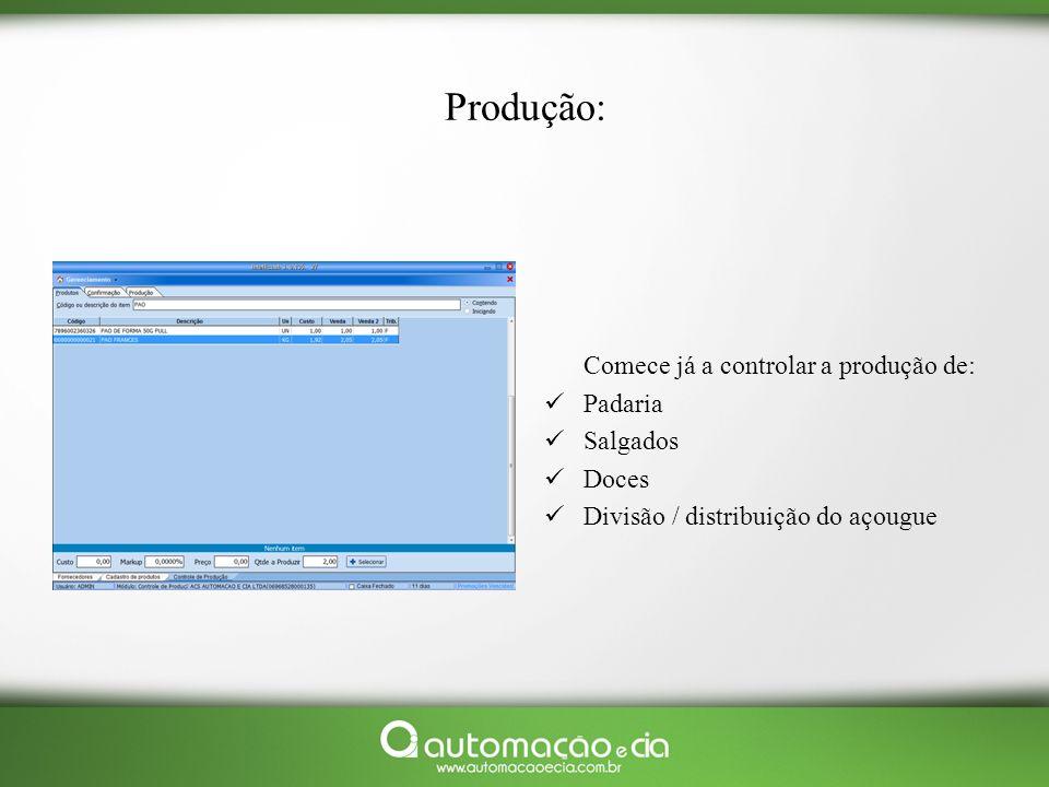 Produção: Comece já a controlar a produção de: Padaria Salgados Doces Divisão / distribuição do açougue