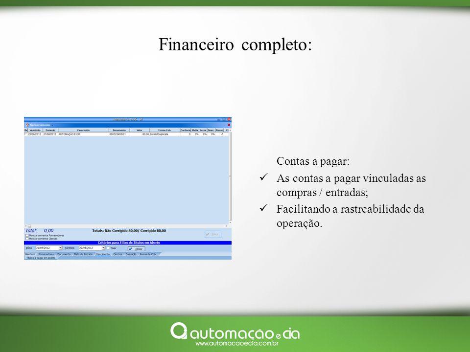 Financeiro completo: Contas a pagar: As contas a pagar vinculadas as compras / entradas; Facilitando a rastreabilidade da operação.