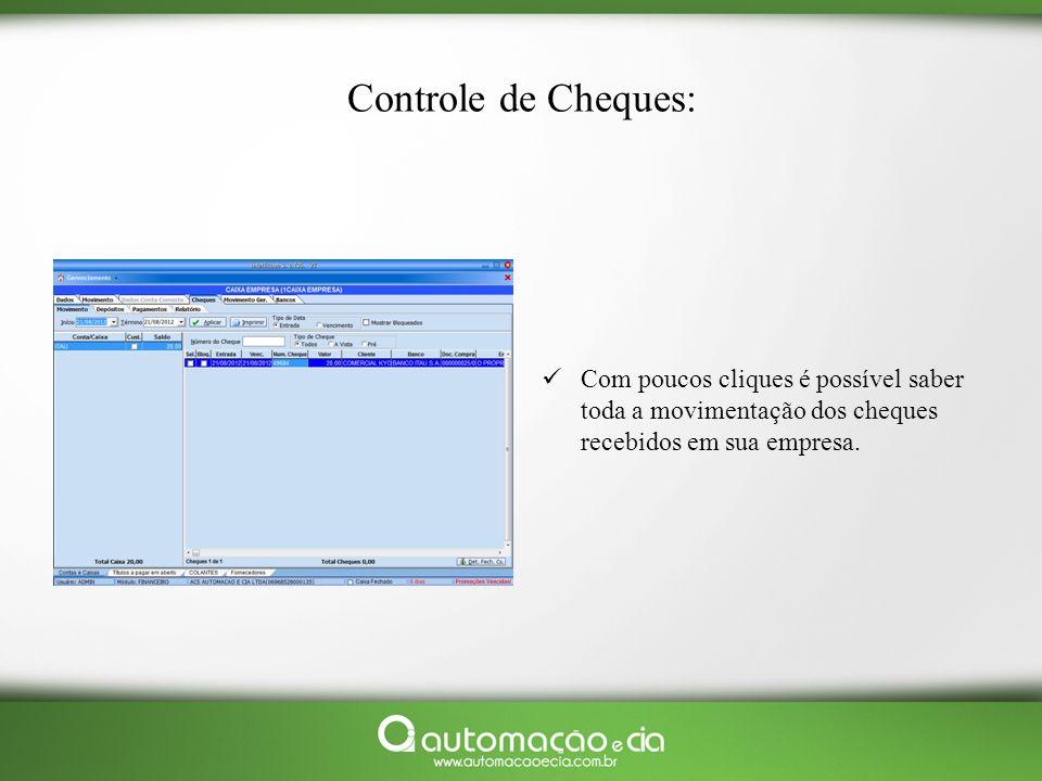 Controle de Cheques: Com poucos cliques é possível saber toda a movimentação dos cheques recebidos em sua empresa.