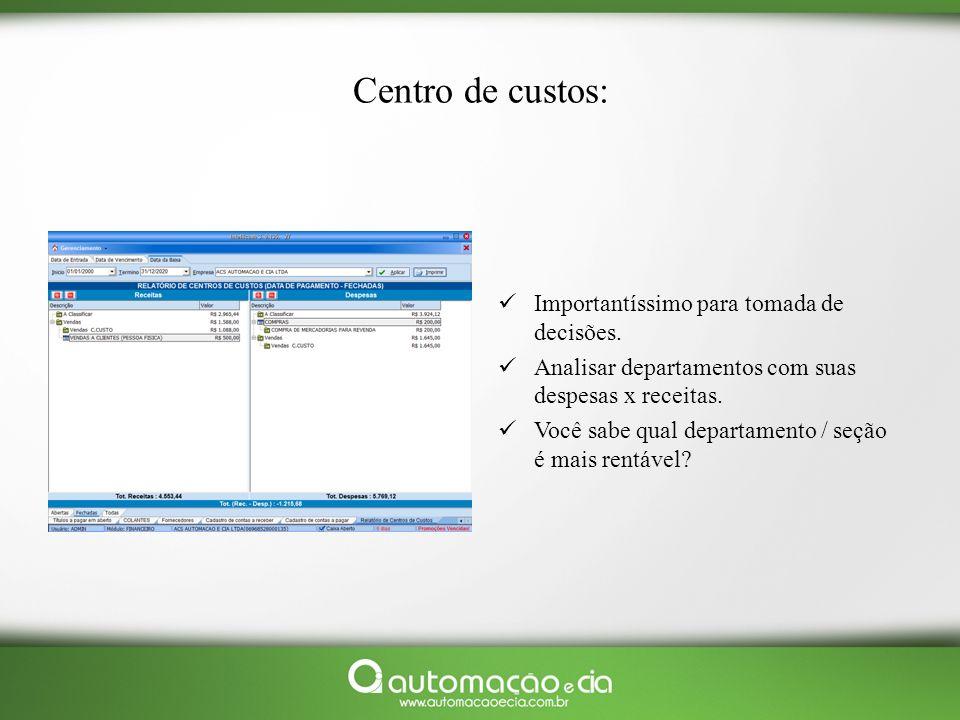 Centro de custos: Importantíssimo para tomada de decisões. Analisar departamentos com suas despesas x receitas. Você sabe qual departamento / seção é