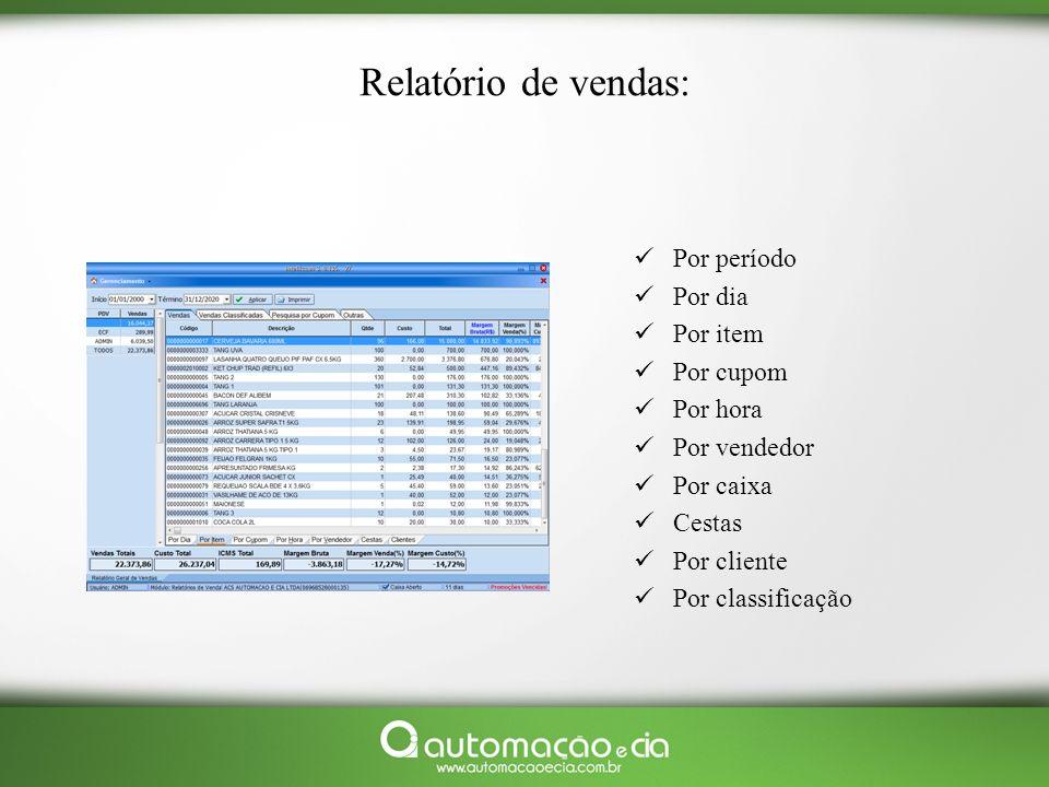 Relatório de vendas: Por período Por dia Por item Por cupom Por hora Por vendedor Por caixa Cestas Por cliente Por classificação