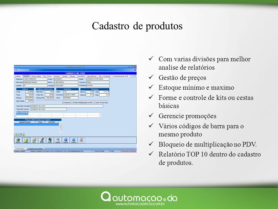 Cadastro de produtos Com varias divisões para melhor analise de relatórios Gestão de preços Estoque mínimo e maximo Forme e controle de kits ou cestas