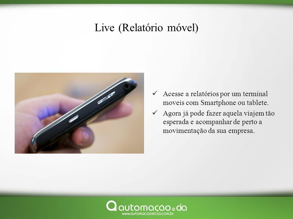 Live (Relatório móvel) Acesse a relatórios por um terminal moveis com Smartphone ou tablete. Agora já pode fazer aquela viajem tão esperada e acompanh