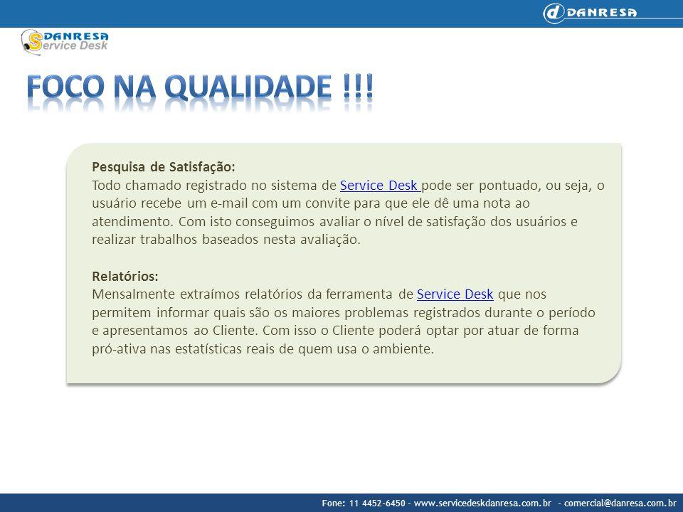 Fone: 11 4452-6450 - www.servicedeskdanresa.com.br - comercial@danresa.com.br Pesquisa de Satisfação: Todo chamado registrado no sistema de Service Desk pode ser pontuado, ou seja, o usuário recebe um e-mail com um convite para que ele dê uma nota ao atendimento.
