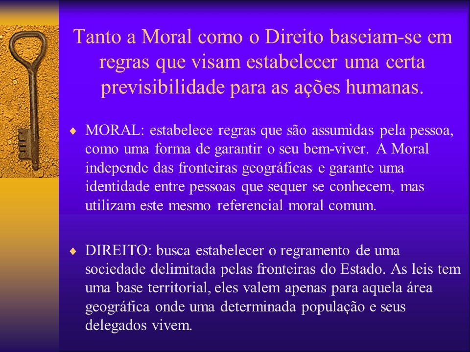 Tanto a Moral como o Direito baseiam-se em regras que visam estabelecer uma certa previsibilidade para as ações humanas. MORAL: estabelece regras que