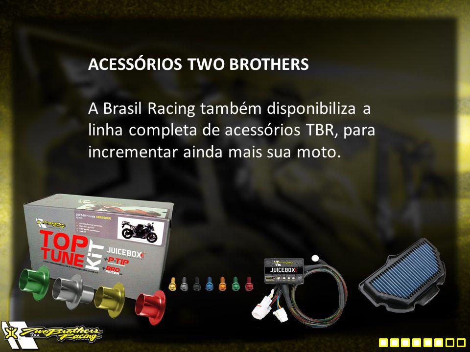 ACESSÓRIOS TWO BROTHERS A Brasil Racing também disponibiliza a linha completa de acessórios TBR, para incrementar ainda mais sua moto.
