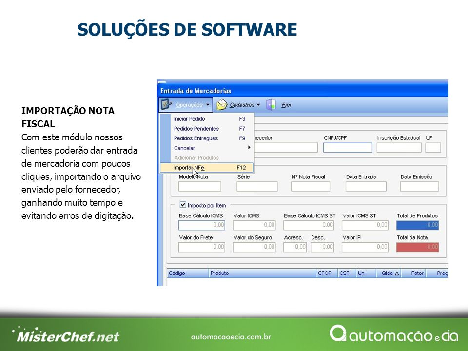 SOLUÇÕES DE SOFTWARE IMPORTAÇÃO NOTA FISCAL Com este módulo nossos clientes poderão dar entrada de mercadoria com poucos cliques, importando o arquivo
