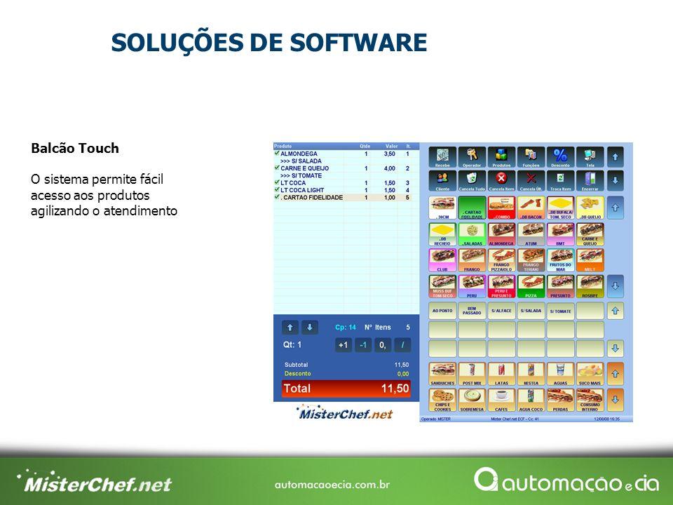 Clique na tela acima para ver detalhes Balcão Touch O sistema permite fácil acesso aos produtos agilizando o atendimento SOLUÇÕES DE SOFTWARE