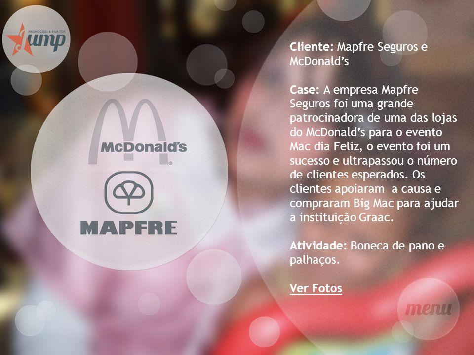 Cliente: Mapfre Seguros e McDonalds Case: A empresa Mapfre Seguros foi uma grande patrocinadora de uma das lojas do McDonalds para o evento Mac dia Fe