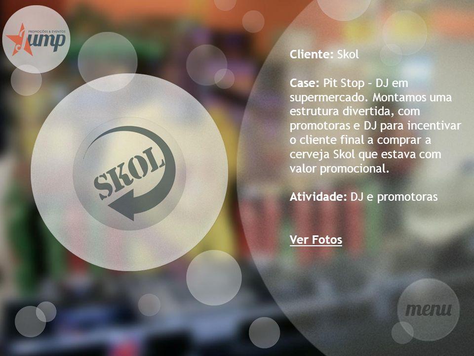 Cliente: Skol Case: Pit Stop – DJ em supermercado. Montamos uma estrutura divertida, com promotoras e DJ para incentivar o cliente final a comprar a c