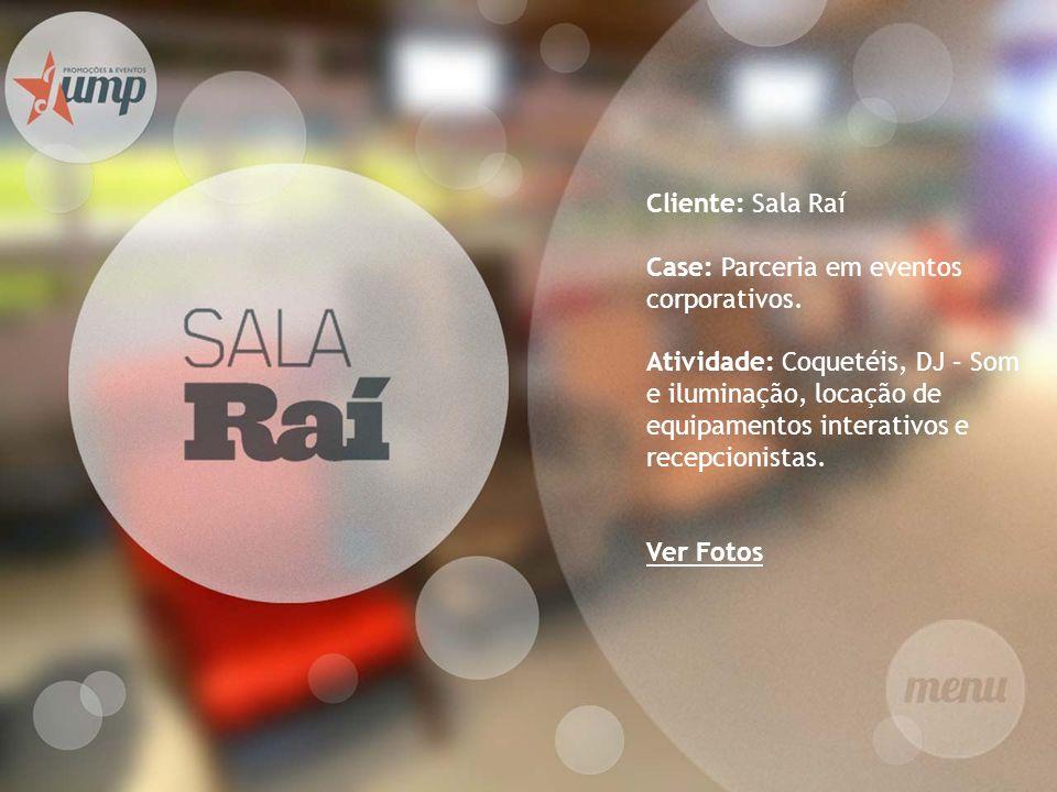 Cliente: Sala Raí Case: Parceria em eventos corporativos. Atividade: Coquetéis, DJ – Som e iluminação, locação de equipamentos interativos e recepcion