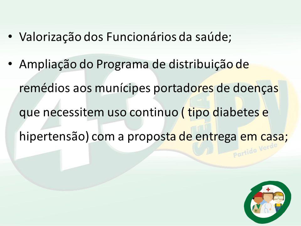 Valorização dos Funcionários da saúde; Ampliação do Programa de distribuição de remédios aos munícipes portadores de doenças que necessitem uso contin