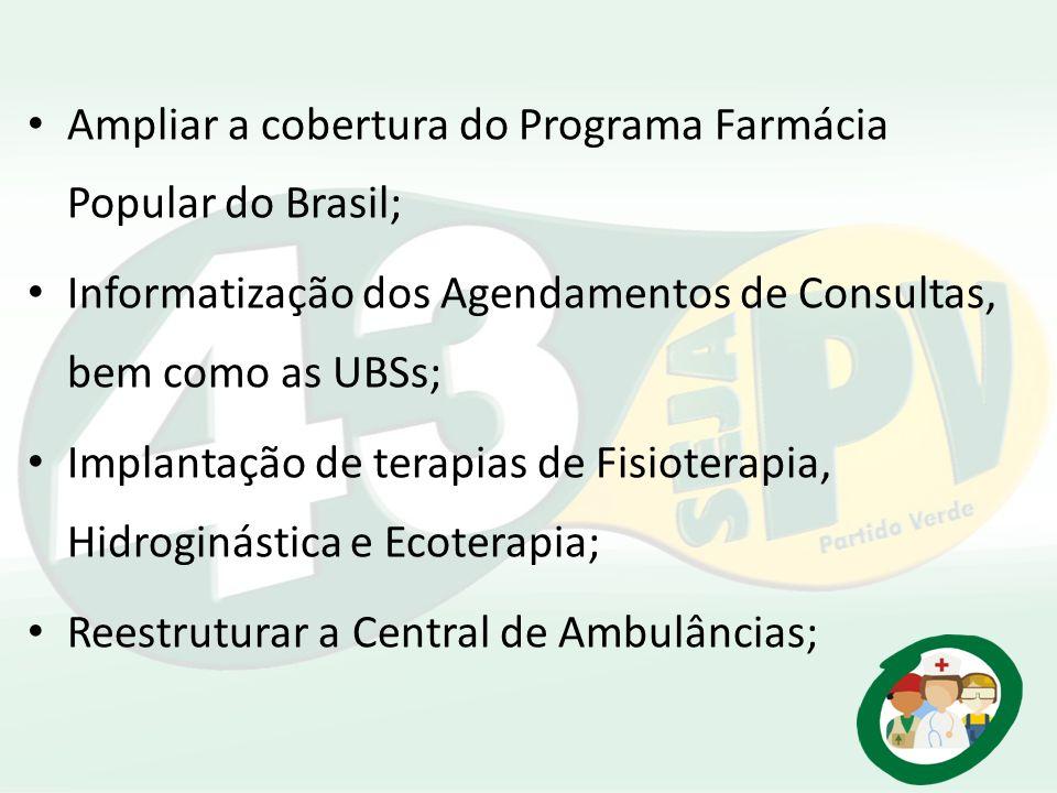 Ampliar a cobertura do Programa Farmácia Popular do Brasil; Informatização dos Agendamentos de Consultas, bem como as UBSs; Implantação de terapias de