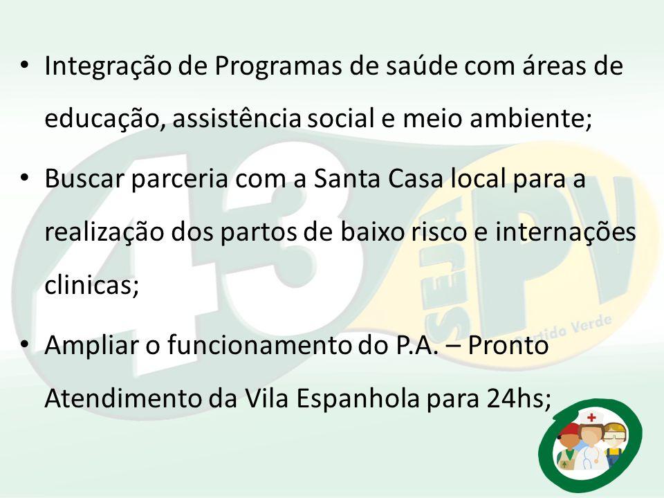 Integração de Programas de saúde com áreas de educação, assistência social e meio ambiente; Buscar parceria com a Santa Casa local para a realização d