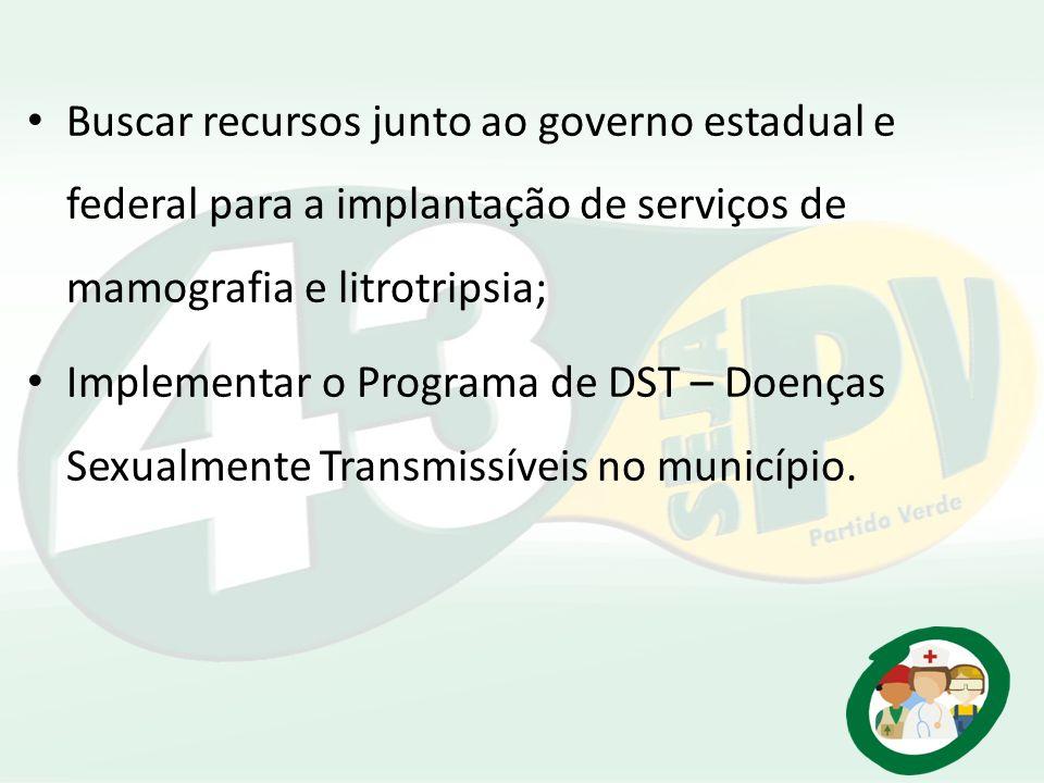 Buscar recursos junto ao governo estadual e federal para a implantação de serviços de mamografia e litrotripsia; Implementar o Programa de DST – Doenç