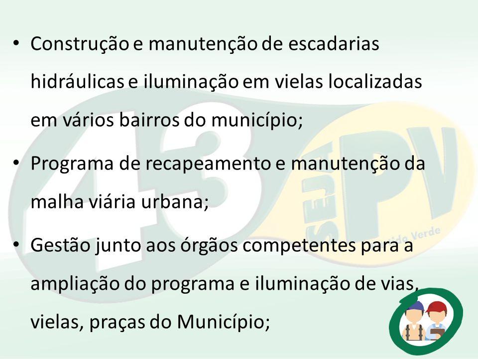 Construção e manutenção de escadarias hidráulicas e iluminação em vielas localizadas em vários bairros do município; Programa de recapeamento e manute