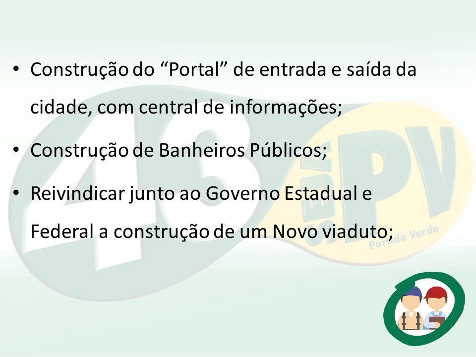 Construção do Portal de entrada e saída da cidade, com central de informações; Construção de Banheiros Públicos; Reivindicar junto ao Governo Estadual