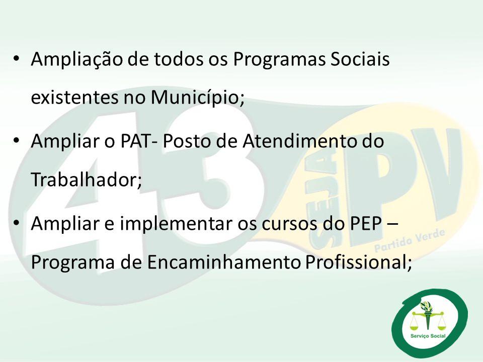Ampliação de todos os Programas Sociais existentes no Município; Ampliar o PAT- Posto de Atendimento do Trabalhador; Ampliar e implementar os cursos d