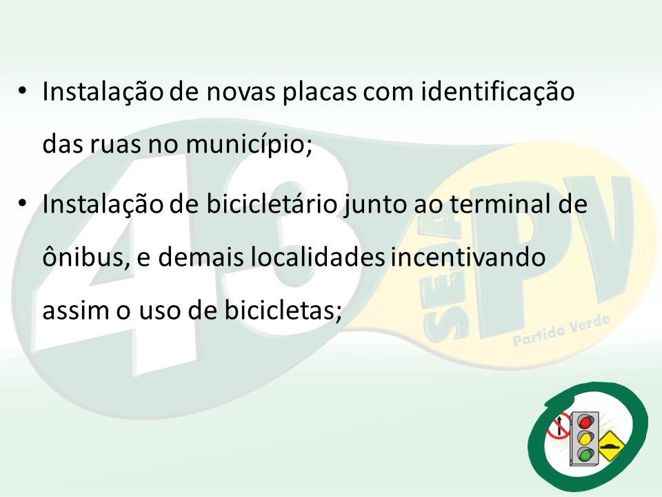 Instalação de novas placas com identificação das ruas no município; Instalação de bicicletário junto ao terminal de ônibus, e demais localidades incen