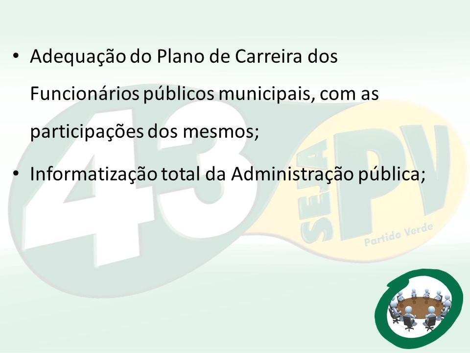Adequação do Plano de Carreira dos Funcionários públicos municipais, com as participações dos mesmos; Informatização total da Administração pública;