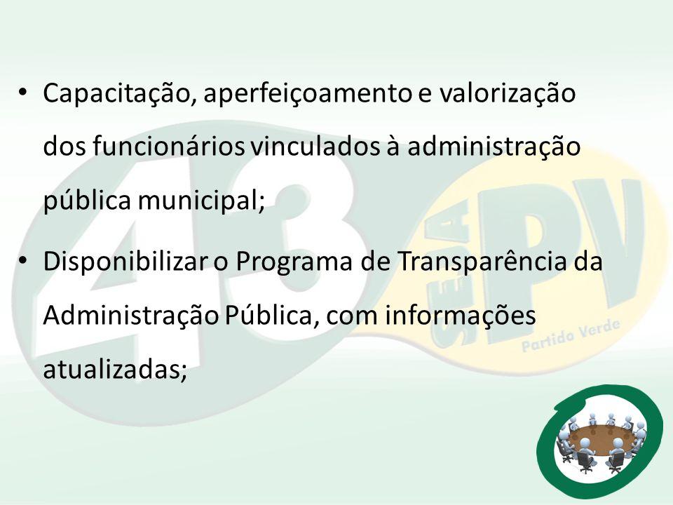 Capacitação, aperfeiçoamento e valorização dos funcionários vinculados à administração pública municipal; Disponibilizar o Programa de Transparência d