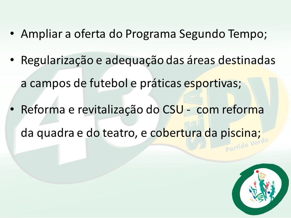 Ampliar a oferta do Programa Segundo Tempo; Regularização e adequação das áreas destinadas a campos de futebol e práticas esportivas; Reforma e revita