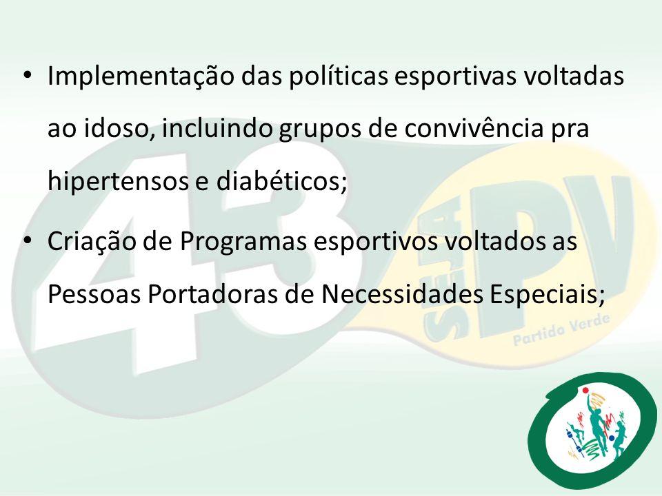 Implementação das políticas esportivas voltadas ao idoso, incluindo grupos de convivência pra hipertensos e diabéticos; Criação de Programas esportivo