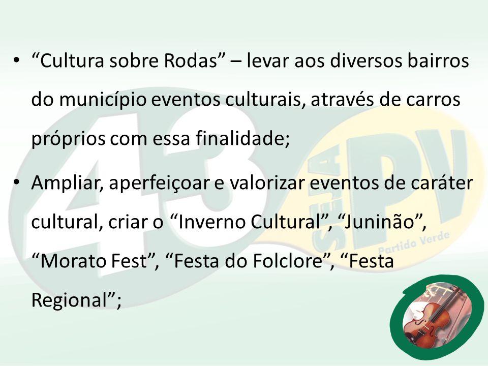 Cultura sobre Rodas – levar aos diversos bairros do município eventos culturais, através de carros próprios com essa finalidade; Ampliar, aperfeiçoar