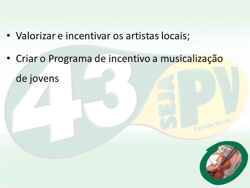 Valorizar e incentivar os artistas locais; Criar o Programa de incentivo a musicalização de jovens