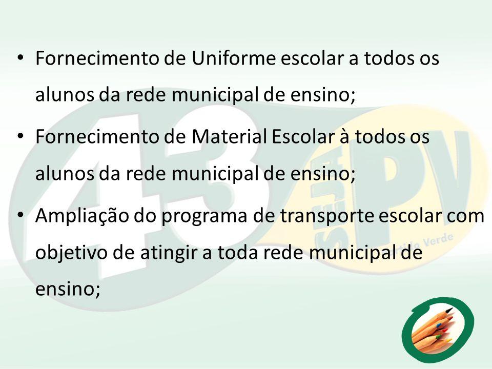 Fornecimento de Uniforme escolar a todos os alunos da rede municipal de ensino; Fornecimento de Material Escolar à todos os alunos da rede municipal d