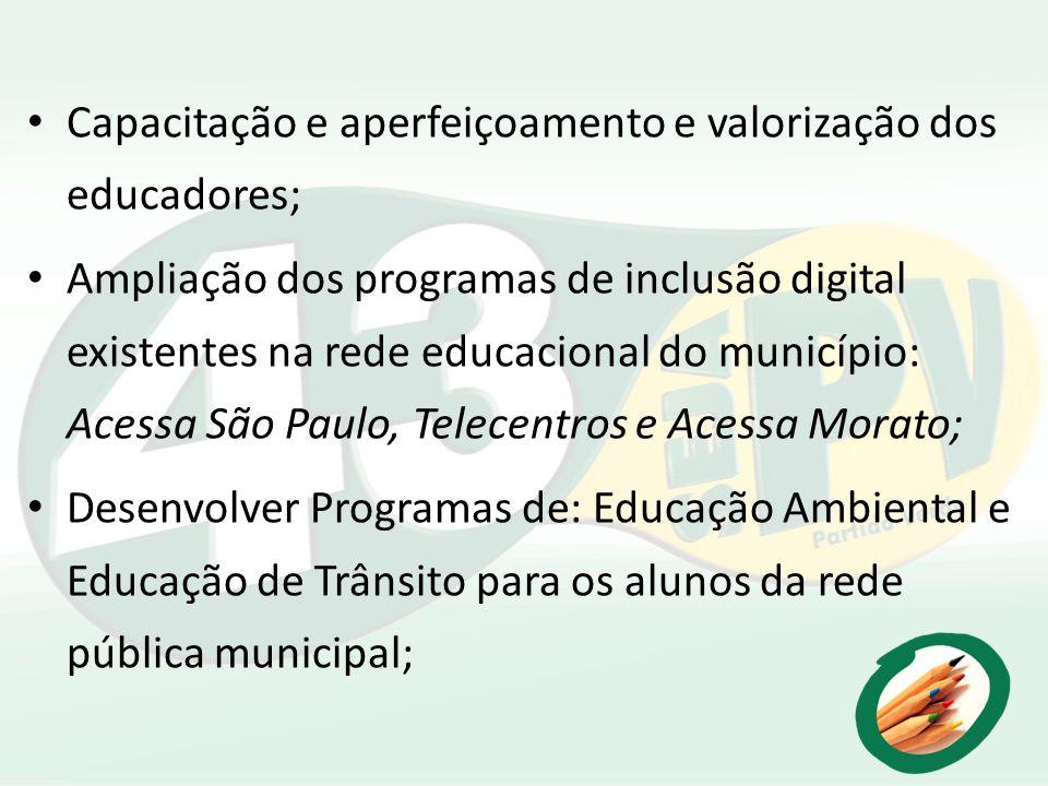 Capacitação e aperfeiçoamento e valorização dos educadores; Ampliação dos programas de inclusão digital existentes na rede educacional do município: A