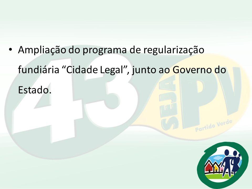 Ampliação do programa de regularização fundiária Cidade Legal, junto ao Governo do Estado.