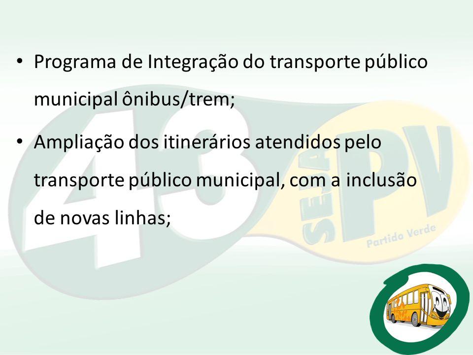 Programa de Integração do transporte público municipal ônibus/trem; Ampliação dos itinerários atendidos pelo transporte público municipal, com a inclu