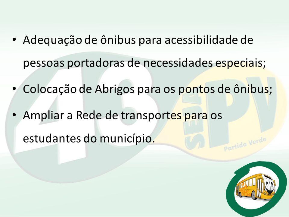 Adequação de ônibus para acessibilidade de pessoas portadoras de necessidades especiais; Colocação de Abrigos para os pontos de ônibus; Ampliar a Rede