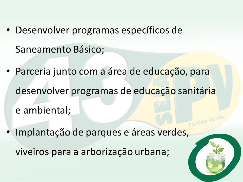 Desenvolver programas específicos de Saneamento Básico; Parceria junto com a área de educação, para desenvolver programas de educação sanitária e ambi