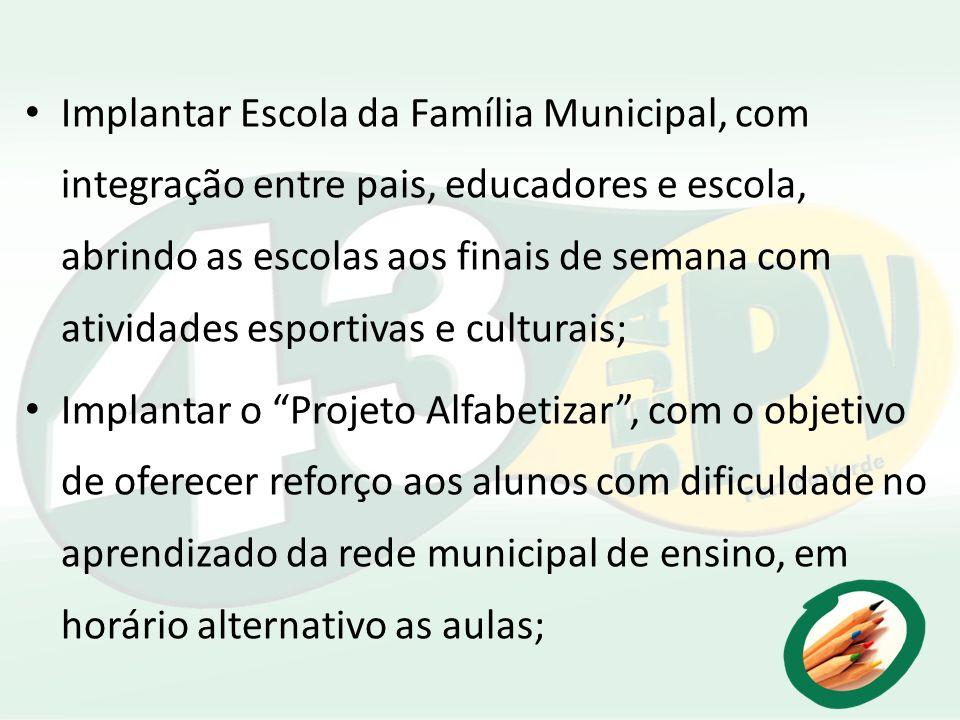 Implantar Escola da Família Municipal, com integração entre pais, educadores e escola, abrindo as escolas aos finais de semana com atividades esportiv