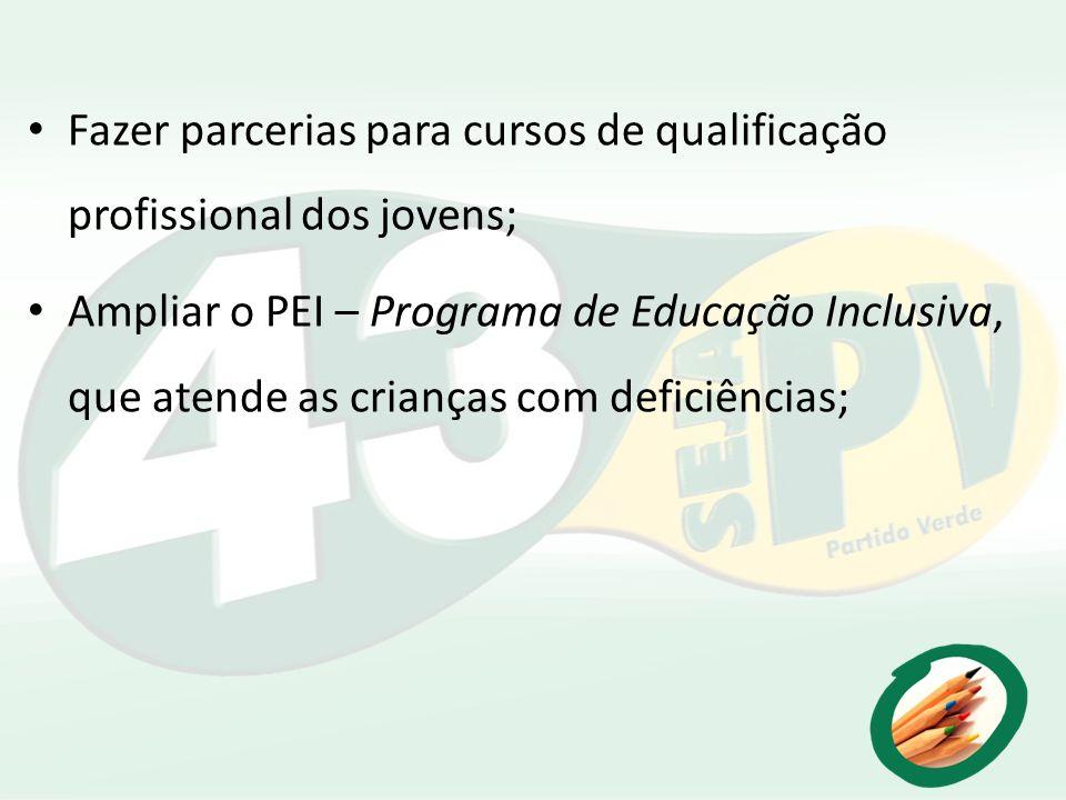 Fazer parcerias para cursos de qualificação profissional dos jovens; Ampliar o PEI – Programa de Educação Inclusiva, que atende as crianças com defici