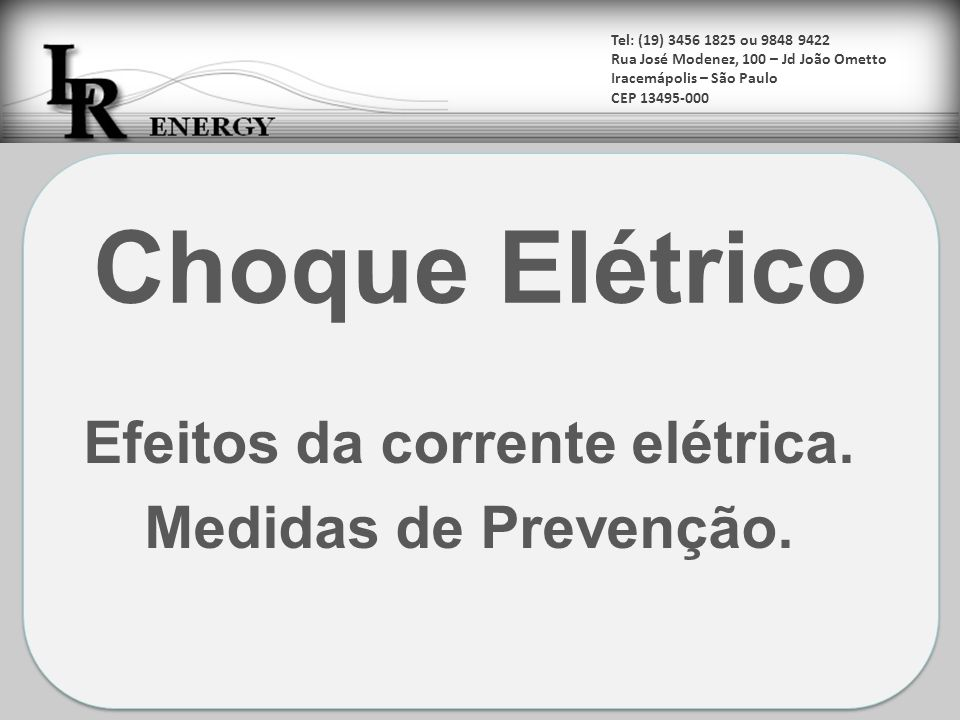 Tel: (19) 3456 1825 ou 9848 9422 Rua José Modenez, 100 – Jd João Ometto Iracemápolis – São Paulo CEP 13495-000 Choque elétrico é a perturbação que ocorre no organismo humano quando percorrido por uma corrente elétrica.