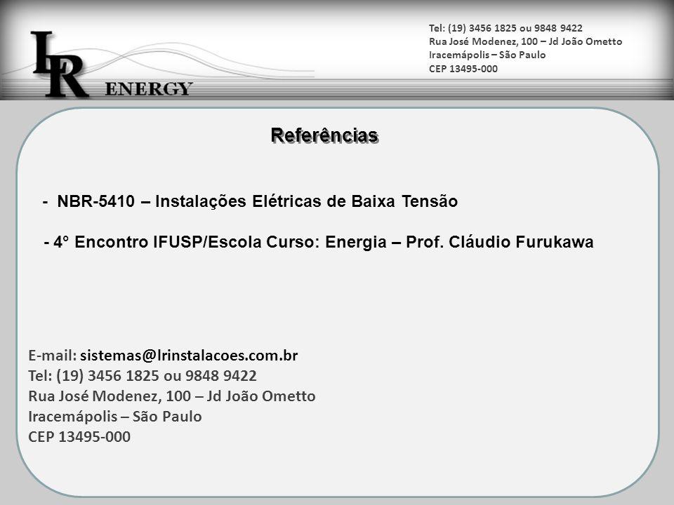 E-mail: sistemas@lrinstalacoes.com.br Tel: (19) 3456 1825 ou 9848 9422 Rua José Modenez, 100 – Jd João Ometto Iracemápolis – São Paulo CEP 13495-000 T