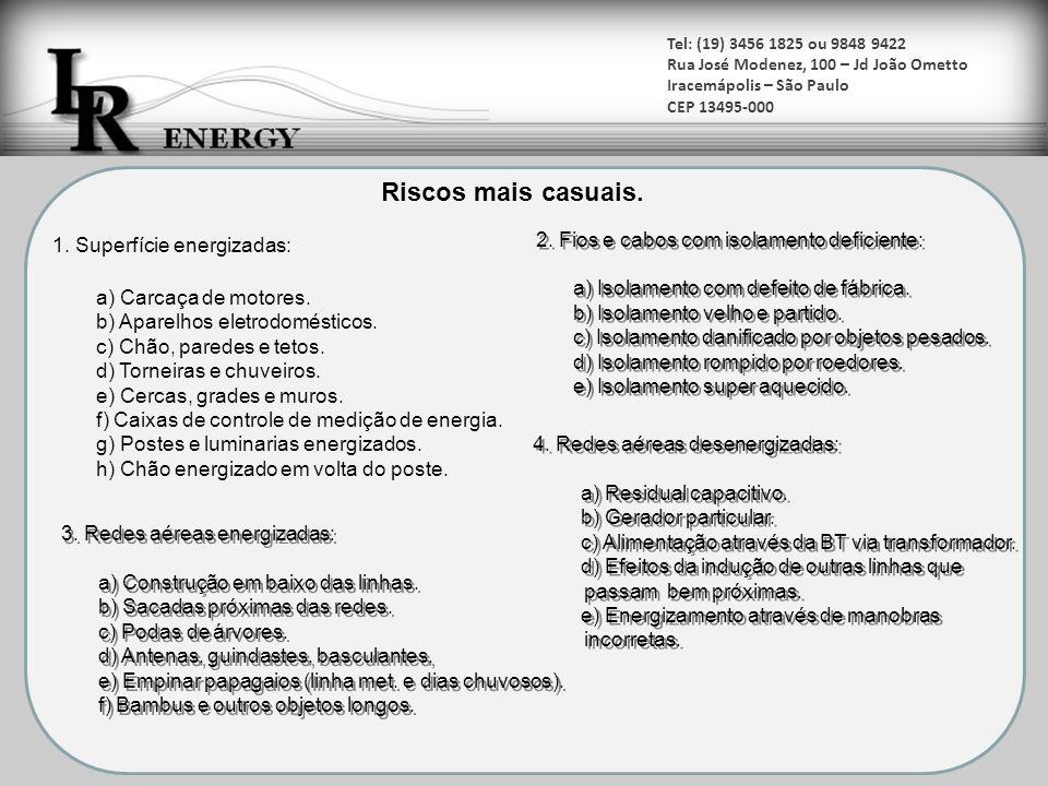 Tel: (19) 3456 1825 ou 9848 9422 Rua José Modenez, 100 – Jd João Ometto Iracemápolis – São Paulo CEP 13495-000 É conveniente que todos os aparelhos elétricos fixos como a geladeira o chuveiro elétrico e outros equipamentos sejam aterrados.