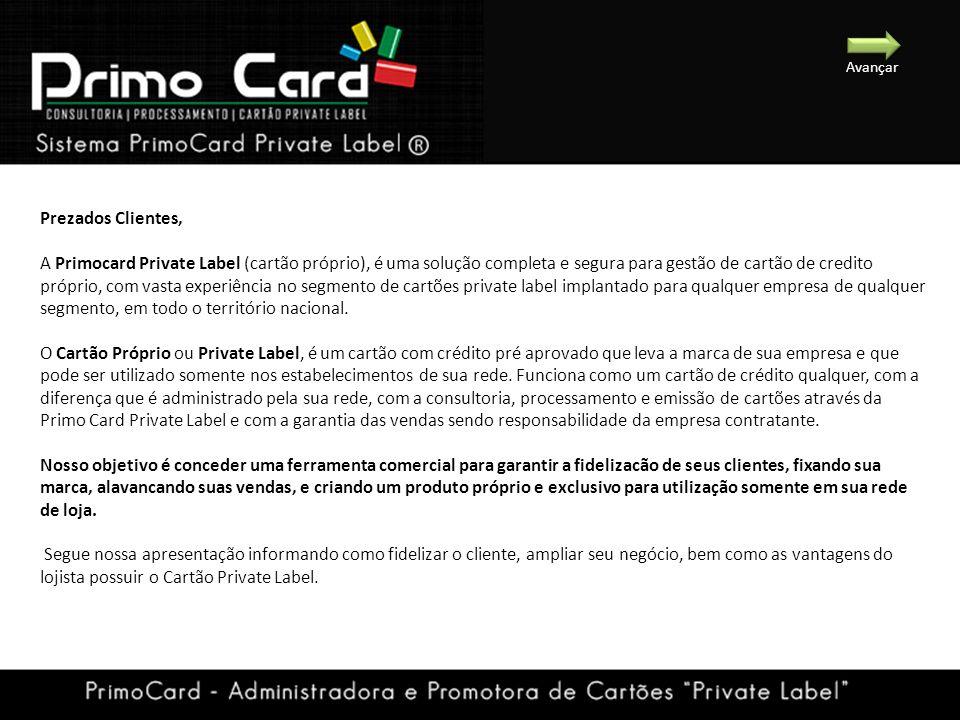 Prezados Clientes, A Primocard Private Label (cartão próprio), é uma solução completa e segura para gestão de cartão de credito próprio, com vasta exp