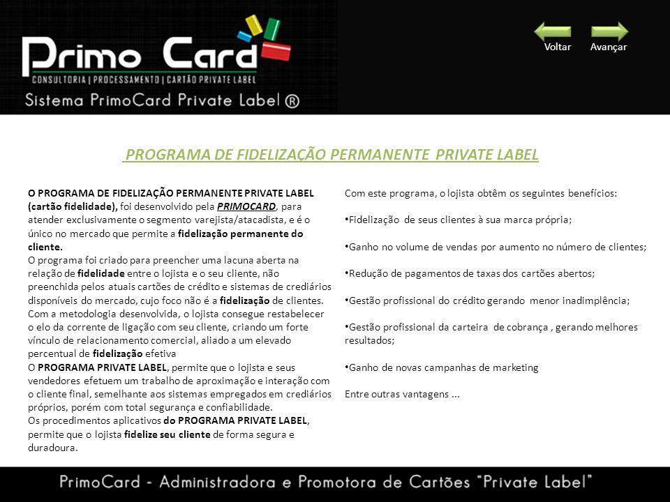 O PROGRAMA DE FIDELIZAÇÃO PERMANENTE PRIVATE LABEL (cartão fidelidade), foi desenvolvido pela PRIMOCARD, para atender exclusivamente o segmento vareji