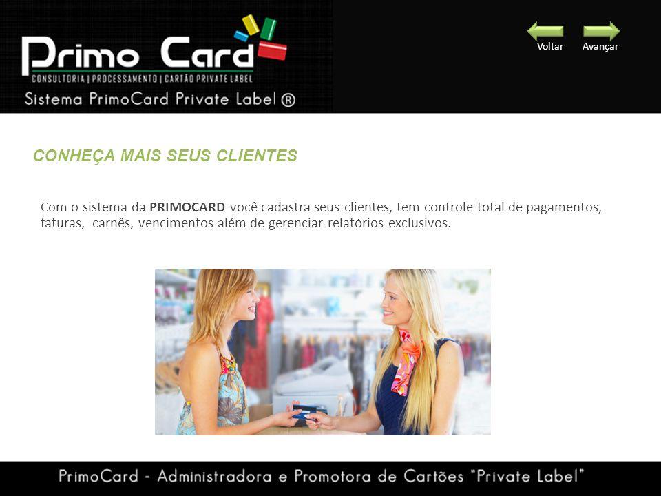 CONHEÇA MAIS SEUS CLIENTES Com o sistema da PRIMOCARD você cadastra seus clientes, tem controle total de pagamentos, faturas, carnês, vencimentos além