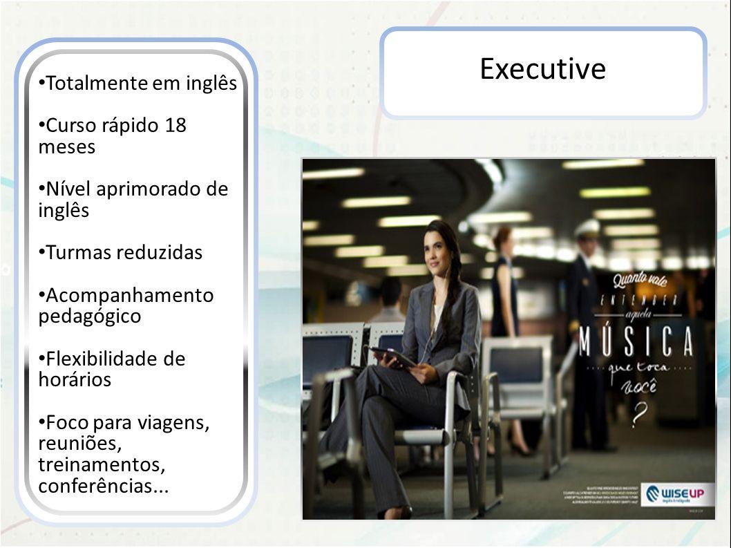 Executive Totalmente em inglês Curso rápido 18 meses Nível aprimorado de inglês Turmas reduzidas Acompanhamento pedagógico Flexibilidade de horários F